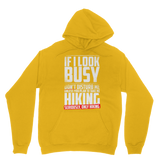 If I Look Busy Don't Disturb Me Unless You Plan To Take Me Hiking Seriously. Only Hiking Classic Adult Hoodie