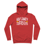 The Weak Need Not Apply Being a Trucker Aint No 9 to 5 Premium Adult Hoodie