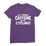 I Convert Caffeine into Cycling Classic Women's T-Shirt