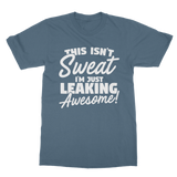 This Isn't Sweat I'm Leaking Awesome Classic Adult T-Shirt