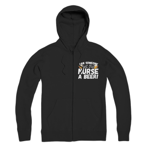 Can Someone Get This Nurse a Beer! Premium Adult Zip Hoodie