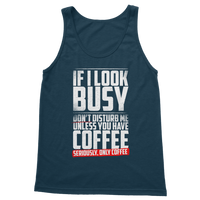 If I Look Busy Don't Disturb Me Unless You Plan To Take Me Coffee Seriously. Only Coffee Classic Adult Tank Top