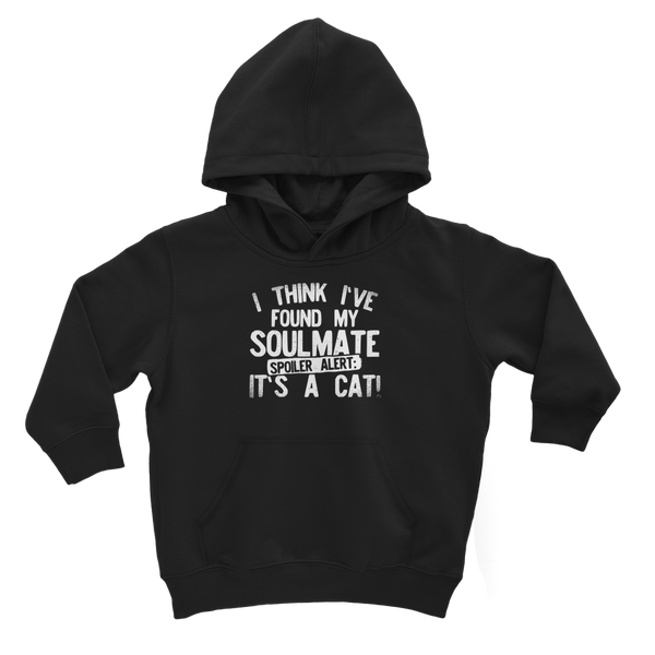 I Think Ive Found My Soulmate Spoiler Alert its a Cat Classic Kids Hoodie