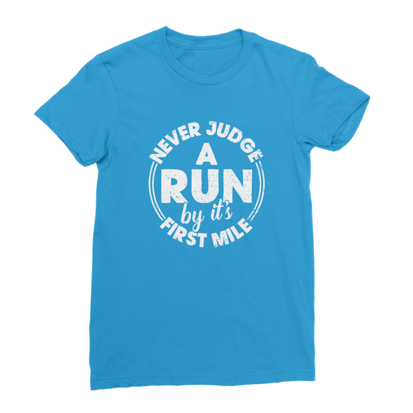 Never Judge A Run By It's First Mile Classic Women's T-Shirt