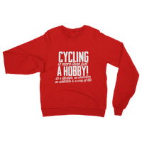 Cycling is More Than Just a Hobby Classic Adult Sweatshirt