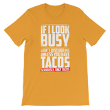 If I Look Busy Don't Disturb Me Unless You Plan To Take Me Tacos Seriously. Only Tacos Premium Kids T-Shirt