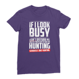 If I Look Busy Don't Disturb Me Unless You Plan To Take Me Hunting Seriously. Only Hunting Premium Jersey Women's T-Shirt