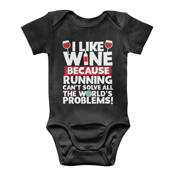 I Like Wine as Running Can't Solve All The World's Problems! Classic Baby Onesie Bodysuit