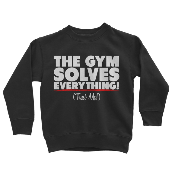 The Gym Solves Everything! (Trust Me!) Classic Kids Sweatshirt