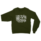 I Like To Run Early In The Morning Classic Adult Sweatshirt