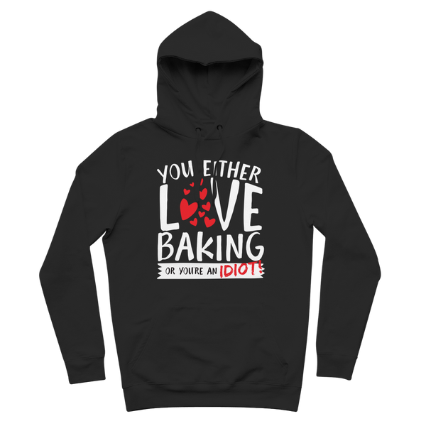 You Either Love Baking Or You're An Idiot! Premium Adult Hoodie
