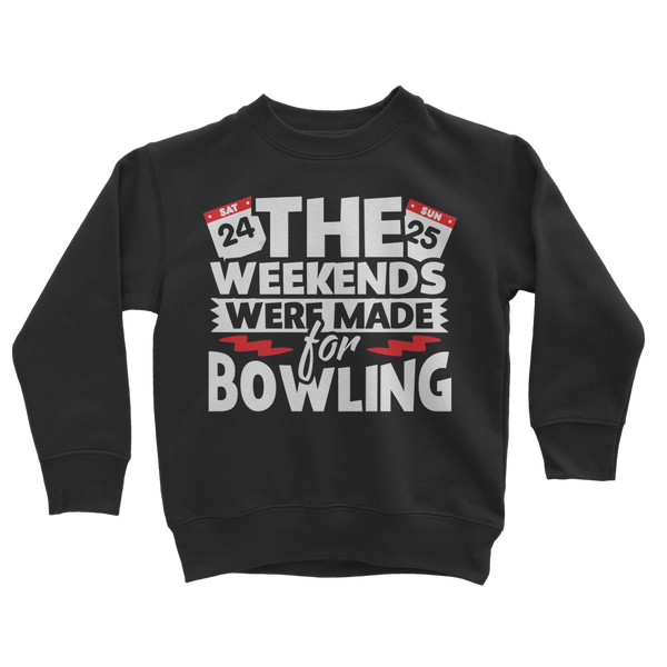 The Weekend Were Made For Bowling Classic Kids Sweatshirt