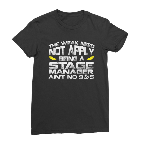 The Weak Need Not Apply Being a Stage Manager Aint No 9 to 5 Premium Jersey Women's T-Shirt