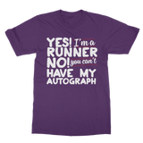 Yes I'm A Runner No You Can't Have My Autograph Classic Adult T-Shirt