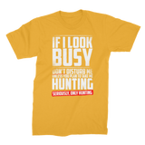 If I Look Busy Don't Disturb Me Unless You Plan To Take Me Hunting Seriously. Only Hunting Premium Jersey Men's T-Shirt
