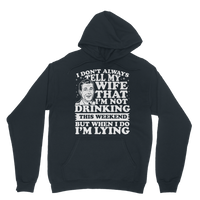 I Don't Always Tell My Wife That I'M Not Drinking This Weekend But When I Do I'M Lying Classic Adult Hoodie