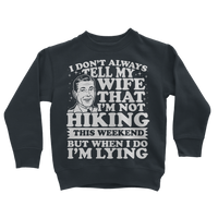 I Don't Always Tell My Wife That I'M Not Hiking This Weekend But When I Do I'M Lying Classic Kids Sweatshirt