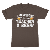 Can Someone Get This Teacher a Beer! Classic Adult T-Shirt