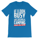 If I Look Busy Don't Disturb Me Unless You Plan To Take Me Camping Seriously. Only Camping Premium Kids T-Shirt