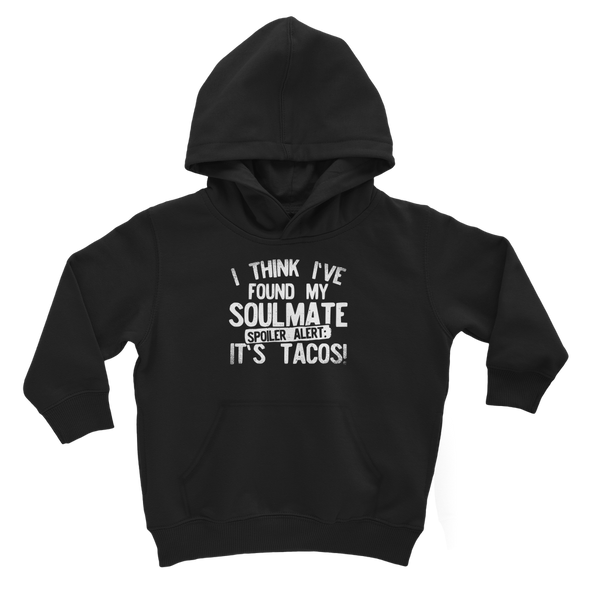 I Think Ive Found My Soulmate Spoiler Alert its Tacos Classic Kids Hoodie