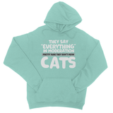"They Say ""Everything"" In Moderation Pretty Sure They Don't Mean Cats College Hoodie - Challenge The Norm"