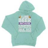 I Like Beer as Camping Can't Solve All The World's Problems! College Hoodie - Challenge The Norm