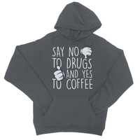 Say No to Drugs and Yes to Coffee College Hoodie - Challenge The Norm
