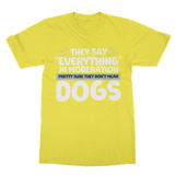 "They Say ""Everything"" In Moderation Pretty Sure They Don't Mean Dogs Softstyle Ringspun T-Shirt - Challenge The Norm"