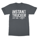 Instant Trucker Just Add Coffee Softstyle Ringspun T-Shirt