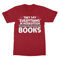 "They Say ""Everything"" In Moderation Pretty Sure They Don't Mean Books Softstyle Ringspun T-Shirt - Challenge The Norm"