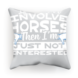 If It Doesn't Involve Horses Then I'm Just Not Interested Cushion