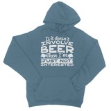 If It Doesn't Involve Beer Then I'm Just Not Interested College Hoodie