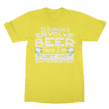 If It Doesn't Involve Beer Then I'm Just Not Interested Softstyle Ringspun T-Shirt