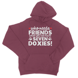 Who Needs Friends When You Can Have Seven Doxies! College Hoodie - Challenge The Norm
