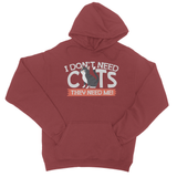 I Don't Need Cats They Need Me! College Hoodie - Challenge The Norm