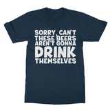 Sorry Ca't These Beers Aren't Gonna Drink Themselves Softstyle Ringspun T-Shirt - Challenge The Norm