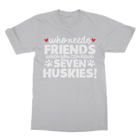Who Needs Friends When You Can Have Seven Huskies! Softstyle Ringspun T-Shirt - Challenge The Norm