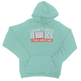 I Don't Need Books They Need Me! College Hoodie - Challenge The Norm