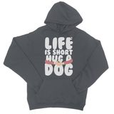Life Is Short Hug a Dog College Hoodie - Challenge The Norm