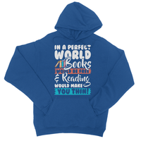 In a Perfect World Books Would Be Free and Reading Make You Thin College Hoodie