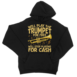 Will Play The Trumpet For Free, Will Stop Playing For Cash College Hoodie