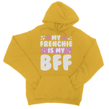 My Frenchie is my BFF College Hoodie - Challenge The Norm
