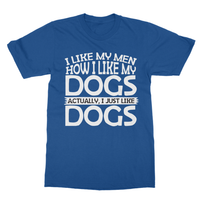 I LIke Men How I Like My Dogs Actually, I Just Like Dogs Softstyle Ringspun T-Shirt