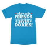 Who Needs Friends When You Can Have Seven Doxies! Softstyle Ringspun T-Shirt - Challenge The Norm