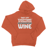 "They Say ""Everything"" In Moderation Pretty Sure They Don't Mean Wine College Hoodie - Challenge The Norm"