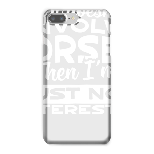 If It Doesn't Involve Horses Then I'm Just Not Interested Phone Case
