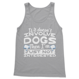 If It Doesn't Involve Dogs Then I'm Just Not Interested Softstyle Tank Top