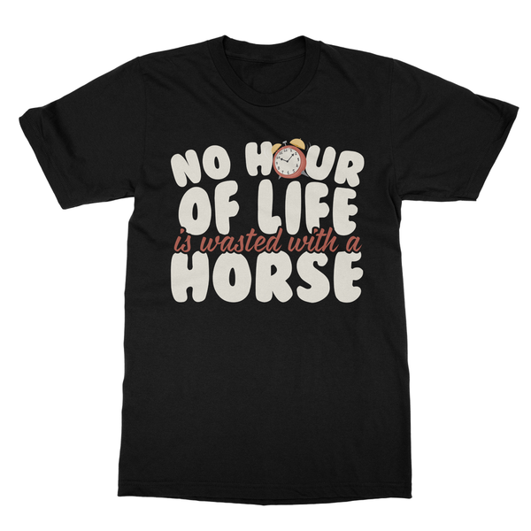 No Hour of Life is Wasted With A Horse Softstyle Ringspun T-Shirt - Challenge The Norm