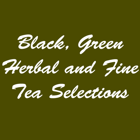 Black, Green Herbal and Fine Tea Selections