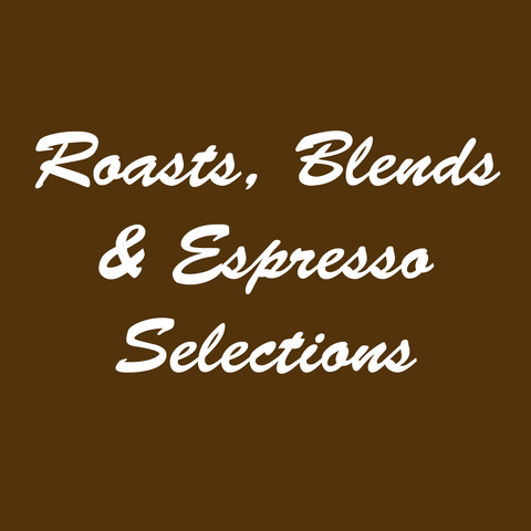Roasts, Blends & Espresso Selections